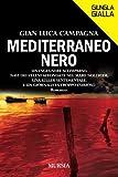 Mediterraneo nero: Un ingegnere scomparso. Navi dei veleni affondate nel Mare Nostrum. Una killer sentimentale. E un giornalista troppo curioso