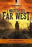 I misteri del Far West. Storie insolite, macabre e curiose dalla frontiera americana