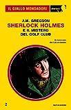 Sherlock Holmes e il mistero del golf club (Il Giallo Mondadori Sherlock)