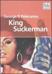 Ristampato King Suckerman, di George Pelecanos