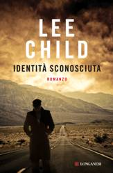 Identità sconosciuta: thriller di Lee Child