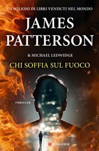 Chi soffia sul fuoco – James Patterson e Michael Ledwidge