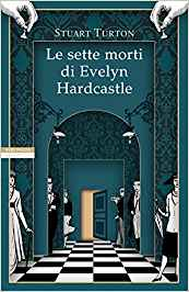 Le sette morti di Evelyn Hardcastle – Stuart Turton